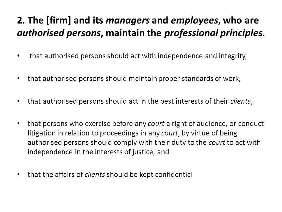 2. The [firm] and its managers and employees, who are authorised persons, maintain the professional principles.